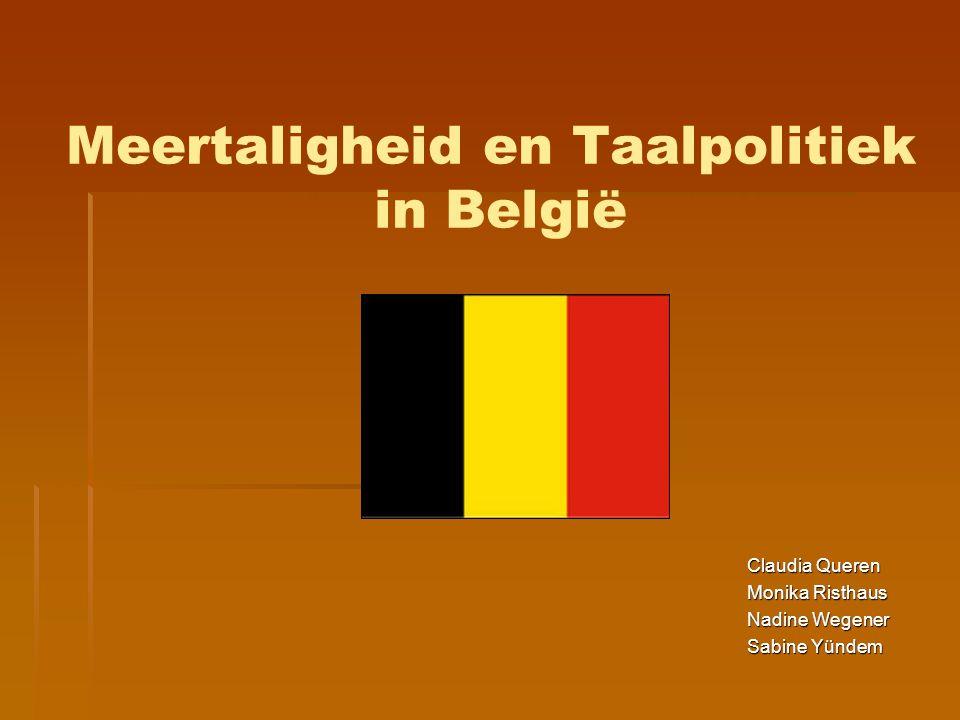 Meertaligheid en Taalpolitiek in België Claudia Queren Monika Risthaus Nadine Wegener Sabine Yündem
