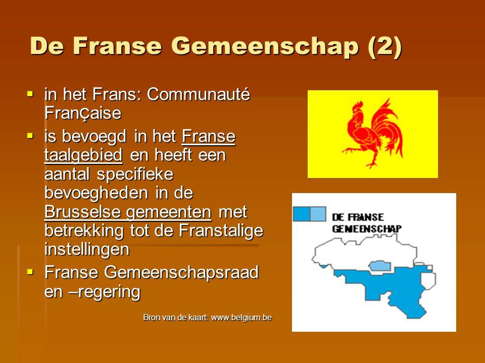 De Franse Gemeenschap (2)  in het Frans: Communauté Fran Ç aise  is bevoegd in het Franse taalgebied en heeft een aantal specifieke bevoegheden in d