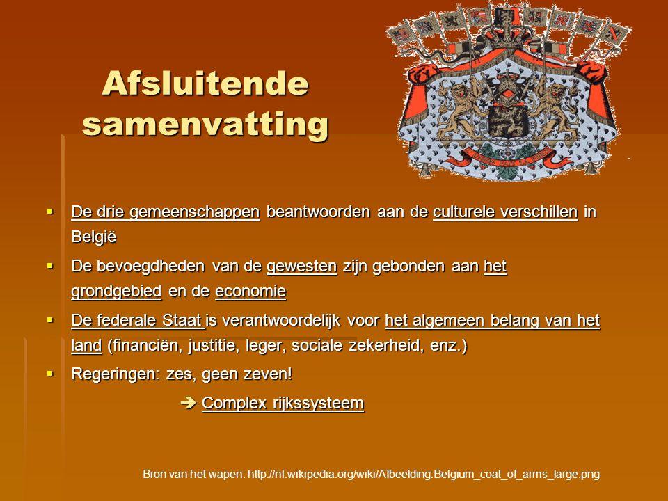 Afsluitende samenvatting  De drie gemeenschappen beantwoorden aan de culturele verschillen in België  De bevoegdheden van de gewesten zijn gebonden