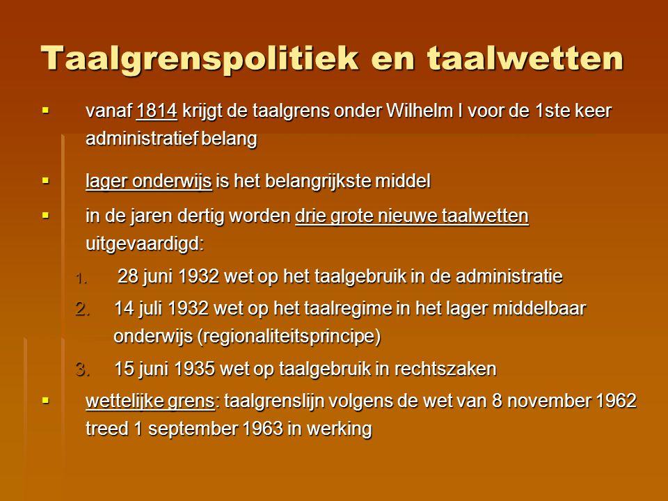 Taalgrenspolitiek en taalwetten  vanaf 1814 krijgt de taalgrens onder Wilhelm I voor de 1ste keer administratief belang  lager onderwijs is het bela