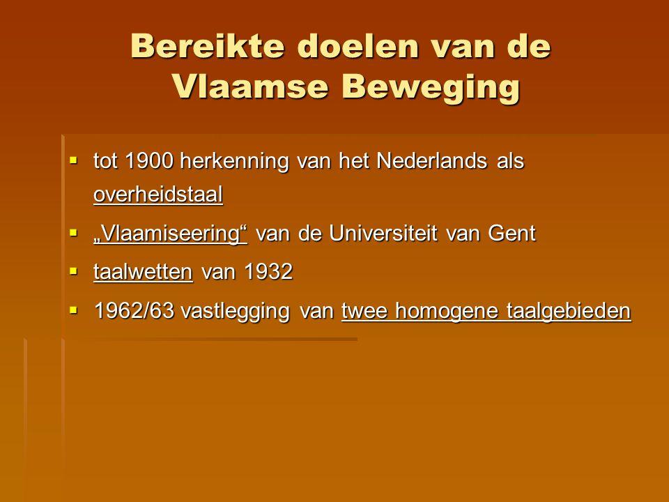 """Bereikte doelen van de Vlaamse Beweging  tot 1900 herkenning van het Nederlands als overheidstaal  """"Vlaamiseering"""" van de Universiteit van Gent  ta"""