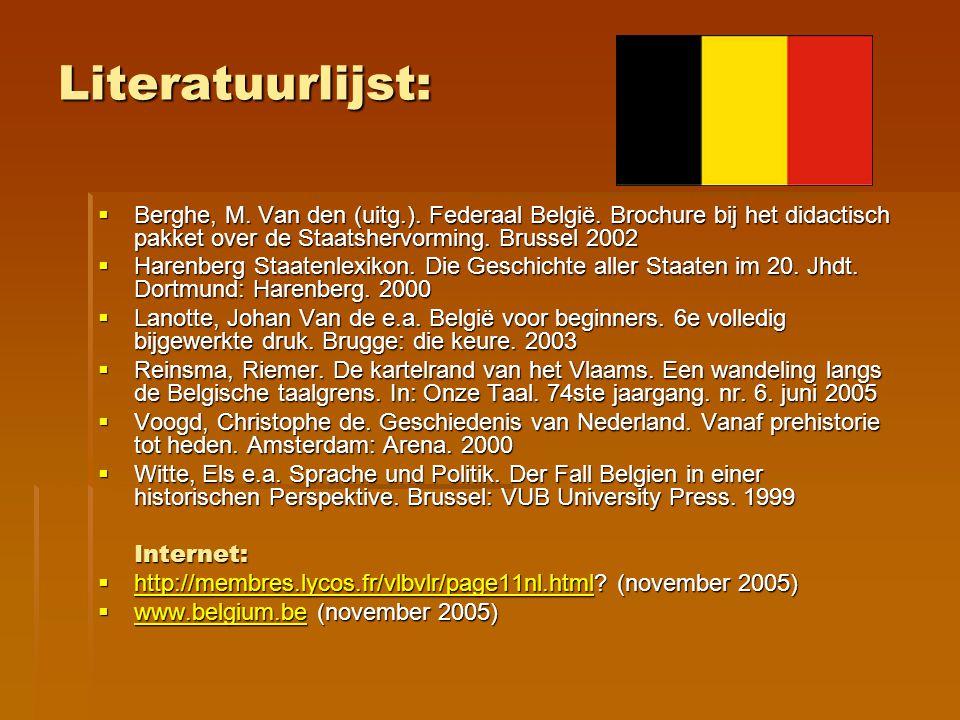 Literatuurlijst:  Berghe, M. Van den (uitg.). Federaal België. Brochure bij het didactisch pakket over de Staatshervorming. Brussel 2002  Harenberg