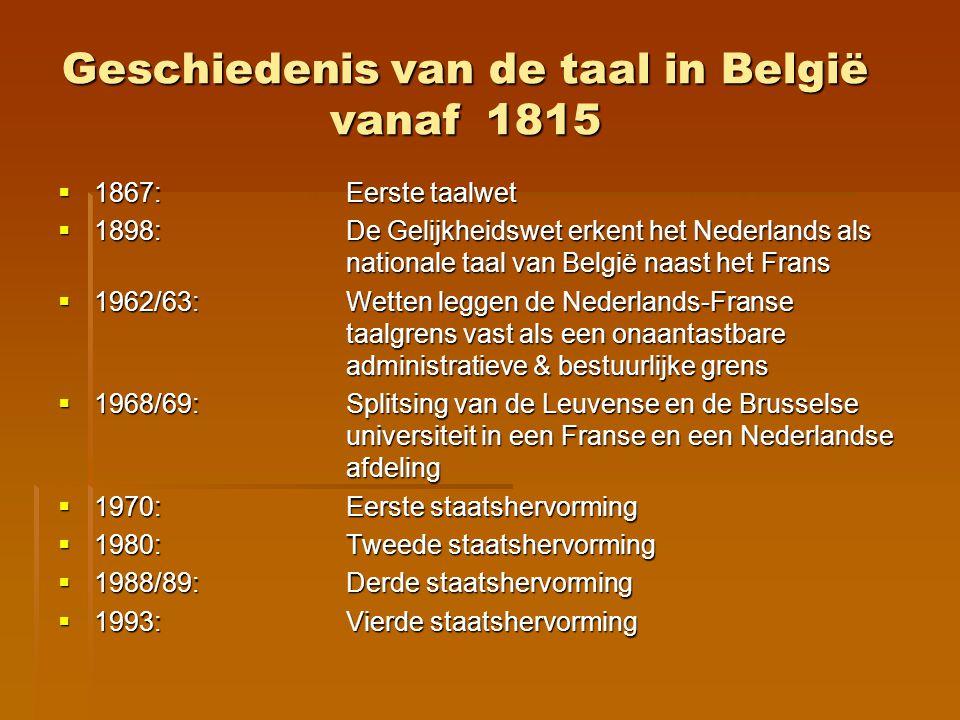 Geschiedenis van de taal in België vanaf 1815  1867:Eerste taalwet  1898:De Gelijkheidswet erkent het Nederlands als nationale taal van België naast