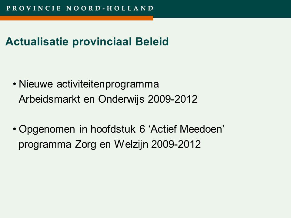 Titel presentatie (wijzigen in diamodel) Actualisatie provinciaal Beleid Nieuwe activiteitenprogramma Arbeidsmarkt en Onderwijs 2009-2012 Opgenomen in
