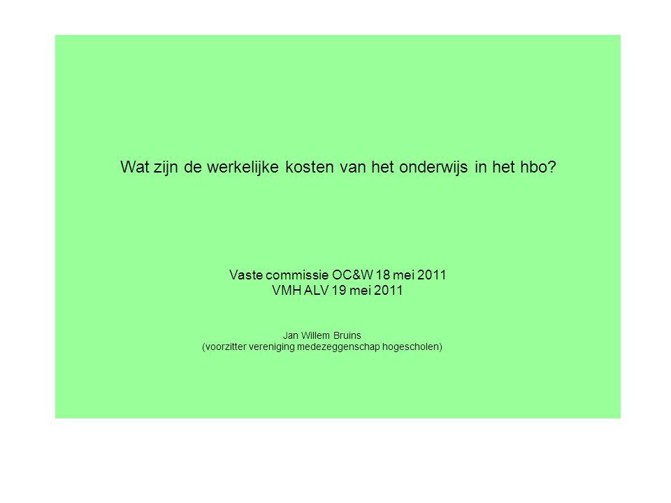Wat zijn de werkelijke kosten van het onderwijs in het hbo? Vaste commissie OC&W 18 mei 2011 VMH ALV 19 mei 2011 Jan Willem Bruins (voorzitter verenig