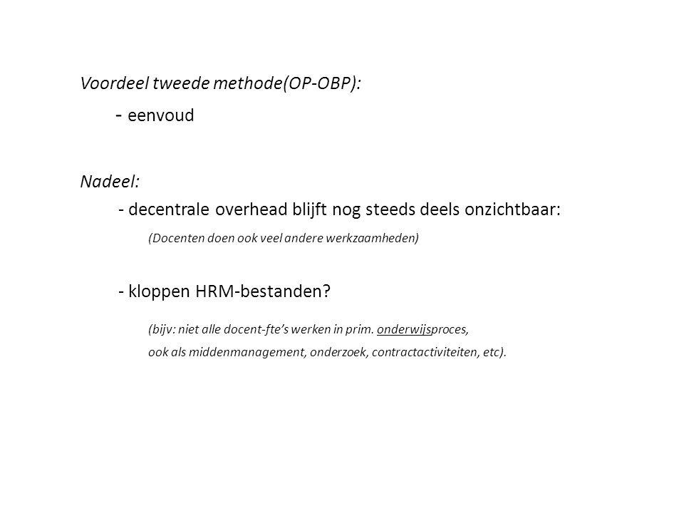 Voordeel tweede methode(OP-OBP): - eenvoud Nadeel: - decentrale overhead blijft nog steeds deels onzichtbaar: (Docenten doen ook veel andere werkzaamh