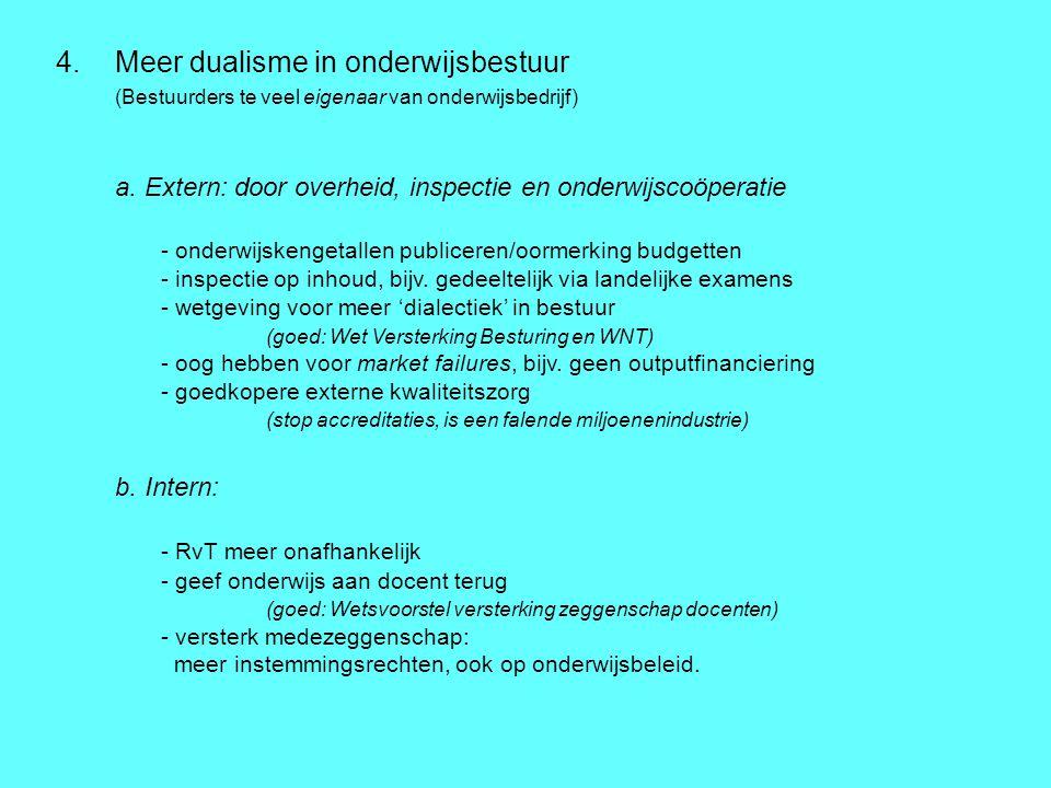 4.Meer dualisme in onderwijsbestuur (Bestuurders te veel eigenaar van onderwijsbedrijf) a. Extern: door overheid, inspectie en onderwijscoöperatie - o