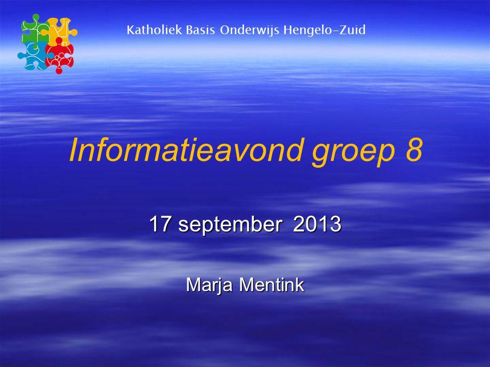 Informatieavond groep 8 17 september 2013 Marja Mentink Katholiek Basis Onderwijs Hengelo-Zuid
