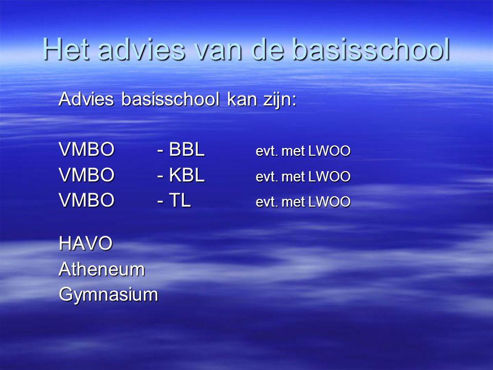 Het advies van de basisschool Advies basisschool kan zijn: VMBO - BBL evt.