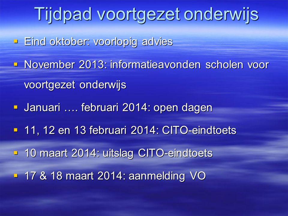 Tijdpad voortgezet onderwijs  Eind oktober: voorlopig advies  November 2013: informatieavonden scholen voor voortgezet onderwijs  Januari ….