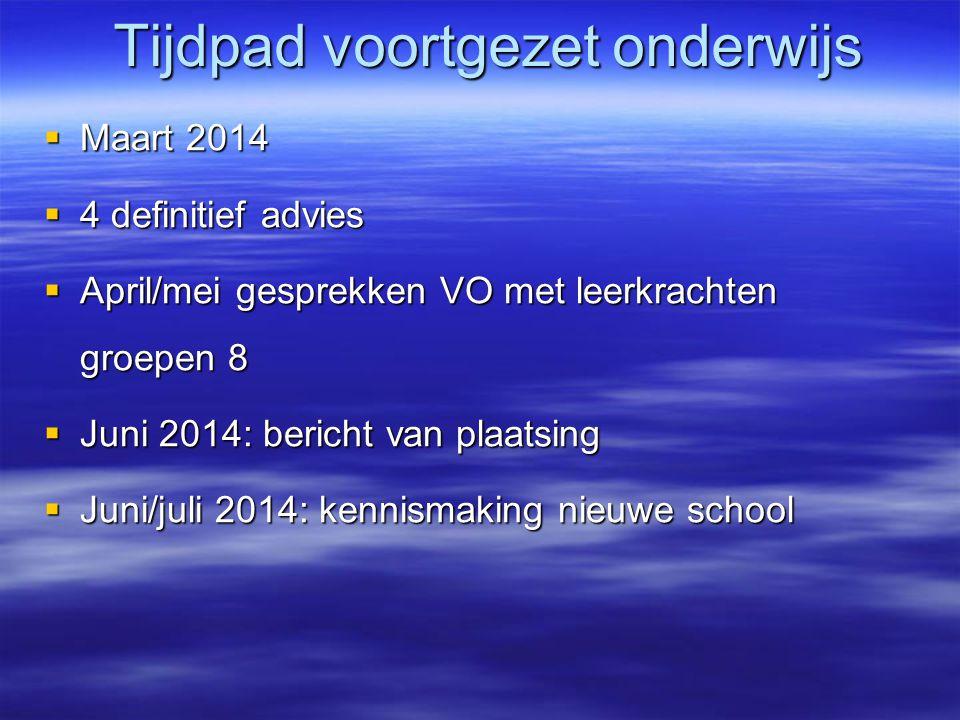 Tijdpad voortgezet onderwijs  Maart 2014  4 definitief advies  April/mei gesprekken VO met leerkrachten groepen 8  Juni 2014: bericht van plaatsing  Juni/juli 2014: kennismaking nieuwe school