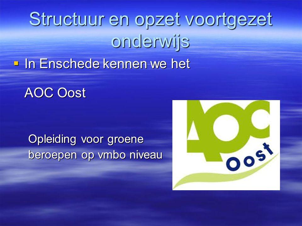 Structuur en opzet voortgezet onderwijs  In Enschede kennen we het AOC Oost  In Enschede kennen we het AOC Oost Opleiding voor groene beroepen op vmbo niveau