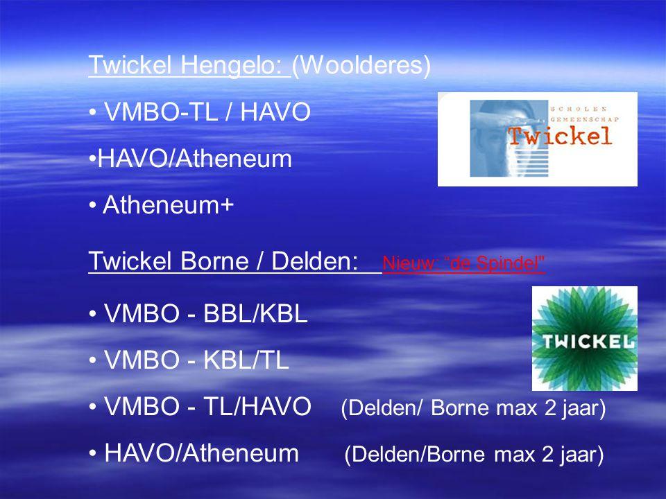 Twickel Hengelo: (Woolderes) VMBO-TL / HAVO HAVO/Atheneum Atheneum+ Twickel Borne / Delden: Nieuw: de Spindel VMBO - BBL/KBL VMBO - KBL/TL VMBO - TL/HAVO (Delden/ Borne max 2 jaar) HAVO/Atheneum (Delden/Borne max 2 jaar)