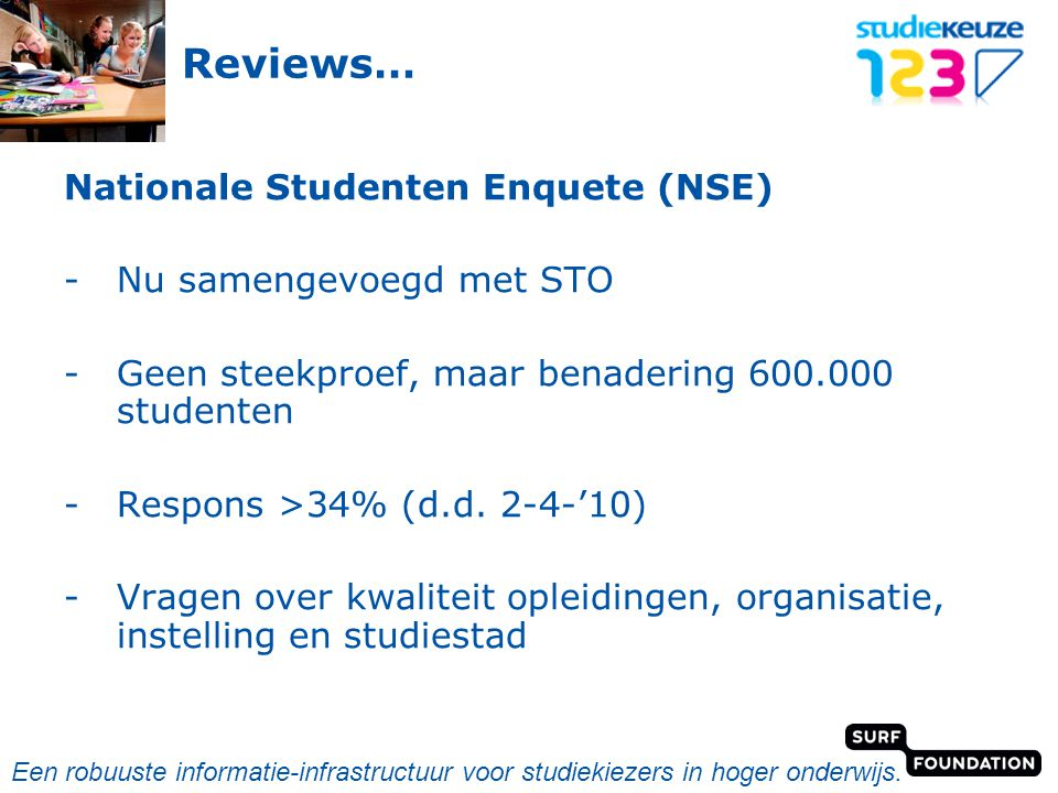 powered by Reviews… Nationale Studenten Enquete (NSE) -Nu samengevoegd met STO -Geen steekproef, maar benadering 600.000 studenten -Respons >34% (d.d.