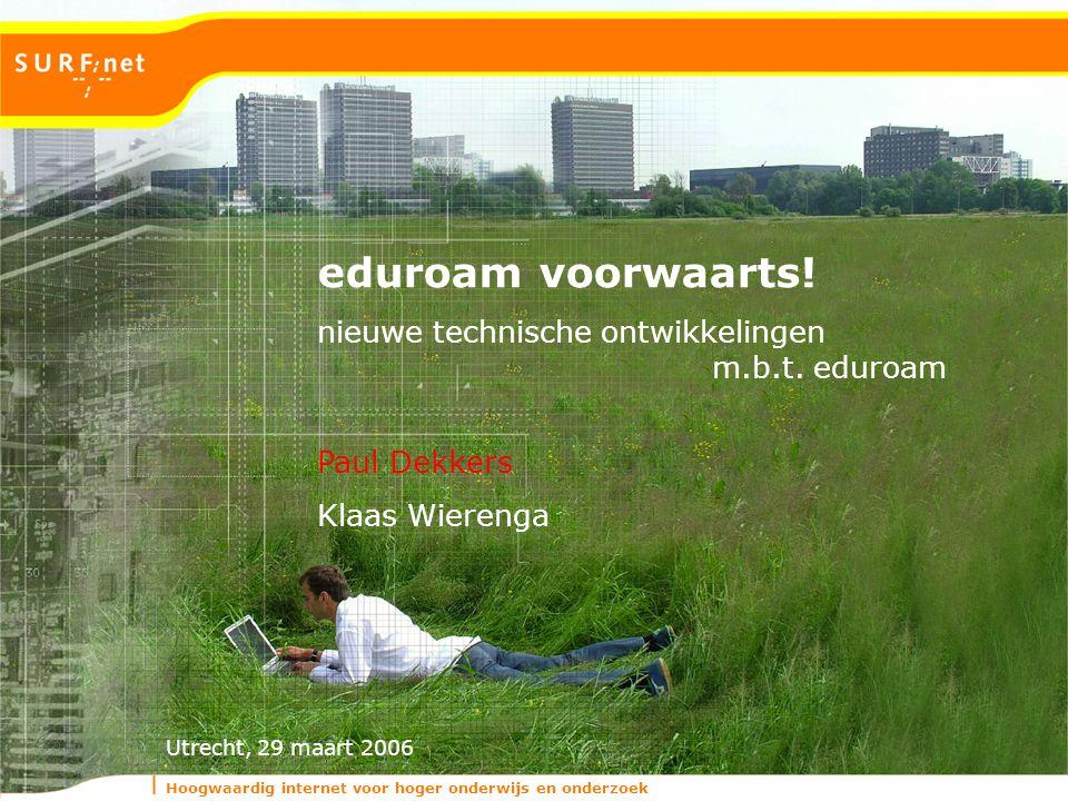 Hoogwaardig internet voor hoger onderwijs en onderzoek Utrecht, 29 maart 2006 nieuwe technische ontwikkelingen m.b.t. eduroam eduroam voorwaarts! Paul