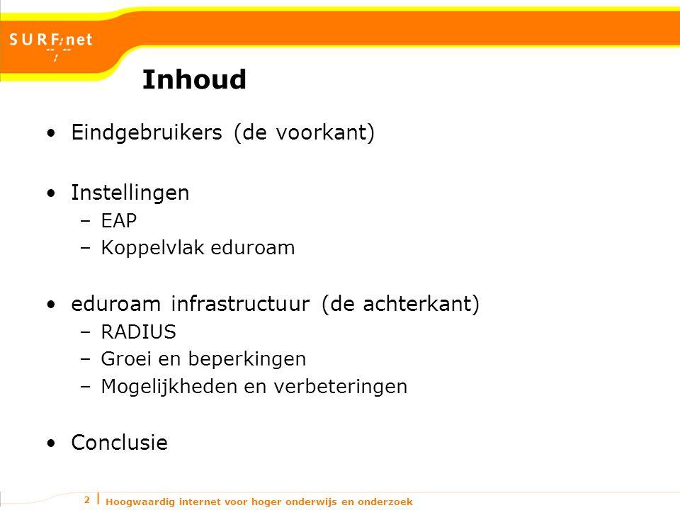 Hoogwaardig internet voor hoger onderwijs en onderzoek 2 Inhoud Eindgebruikers (de voorkant) Instellingen –EAP –Koppelvlak eduroam eduroam infrastruct