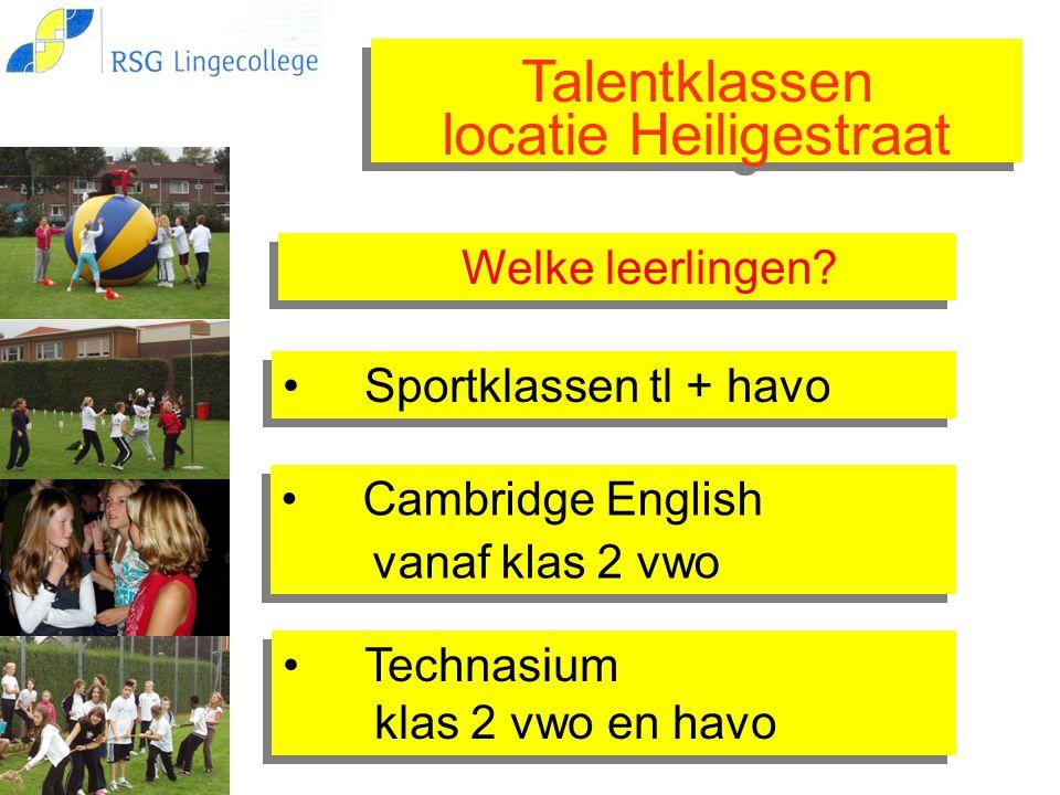 Talentklassen locatie Heiligestraat Talentklassen locatie Heiligestraat Sportklassen tl + havo Cambridge English vanaf klas 2 vwo Cambridge English va