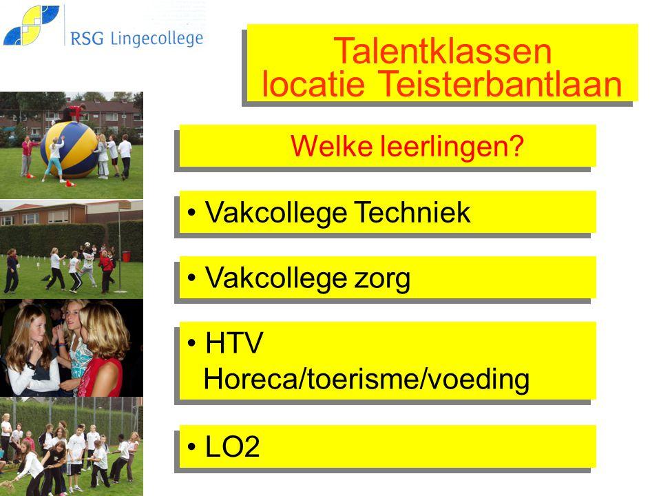 Talentklassen locatie Teisterbantlaan Talentklassen locatie Teisterbantlaan Vakcollege zorg Vakcollege Techniek Welke leerlingen? HTV Horeca/toerisme/