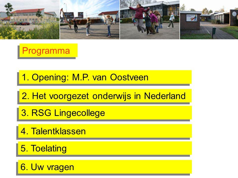 Programma 1. Opening: M.P. van Oostveen 2. Het voorgezet onderwijs in Nederland 3. RSG Lingecollege 4. Talentklassen 6. Uw vragen 5. Toelating