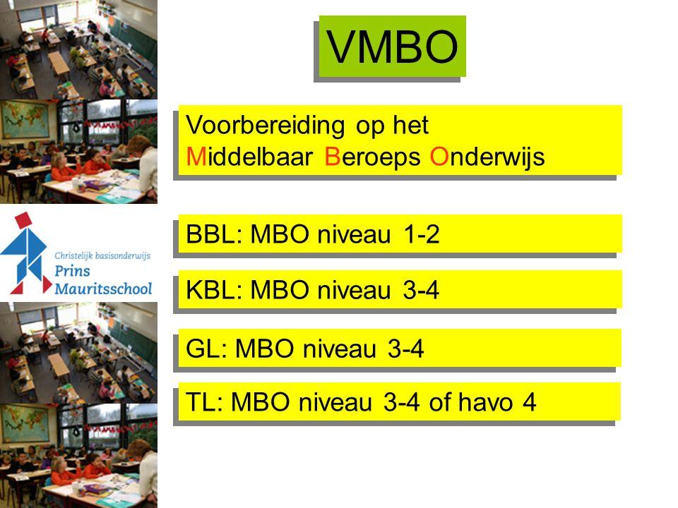 VMBO Voorbereiding op het Middelbaar Beroeps Onderwijs Voorbereiding op het Middelbaar Beroeps Onderwijs TL: MBO niveau 3-4 of havo 4 KBL: MBO niveau