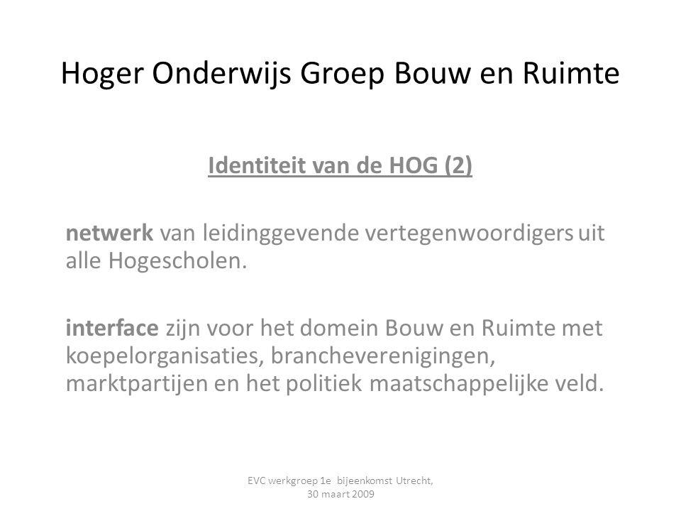 Hoger Onderwijs Groep Bouw en Ruimte Ambitie van de HOG Regie op de contouren van: het HBO onderwijs slimmer maken het toegepast onderzoek innovatie maken EVC werkgroep 1e bijeenkomst Utrecht, 30 maart 2009