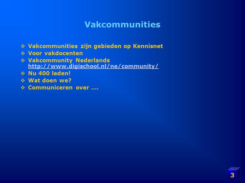 3 Vakcommunities  Vakcommunities zijn gebieden op Kennisnet  Voor vakdocenten  Vakcommunity Nederlands http://www.digischool.nl/ne/community/ http: