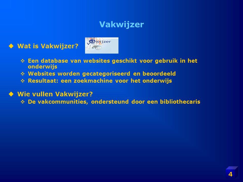 4 Vakwijzer  Wat is Vakwijzer?  Een database van websites geschikt voor gebruik in het onderwijs  Websites worden gecategoriseerd en beoordeeld  R