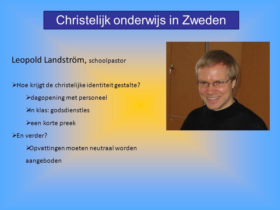 Christelijk onderwijs in Zweden Leopold Landström, schoolpastor  Hoe krijgt de christelijke identiteit gestalte?  dagopening met personeel  In klas