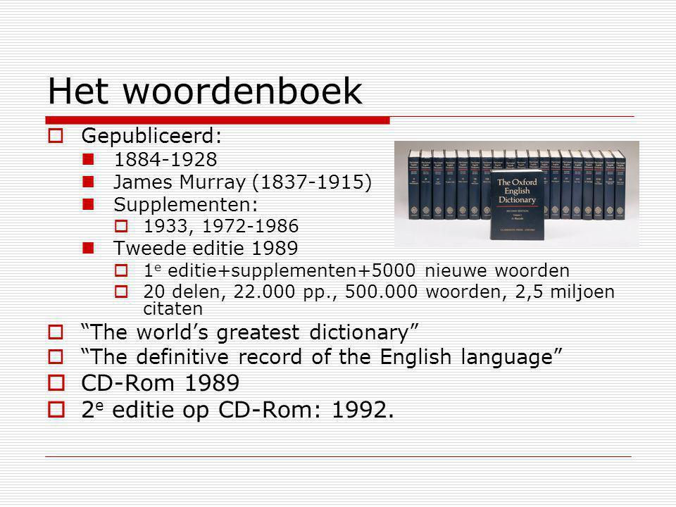 Oxford English Dictionary (OED)  In 1989: OED op CD-Rom  Eerste onderzoeksvraag: Caxton als taalkundig vernieuwer  Onmogelijk  In 2000: online editie www.oed.com Simple search:  First cited author  1356 eerste citaten  >500.000 woorden: ca.