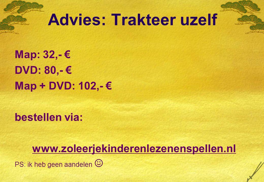 Advies: Trakteer uzelf Map: 32,- € DVD: 80,- € Map + DVD: 102,- € bestellen via: www.zoleerjekinderenlezenenspellen.nl PS: ik heb geen aandelen ☺