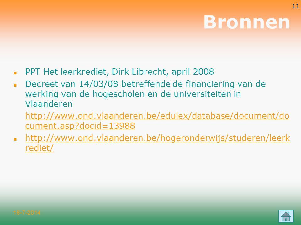 18-7-2014 11 Bronnen n PPT Het leerkrediet, Dirk Librecht, april 2008 n Decreet van 14/03/08 betreffende de financiering van de werking van de hogesch