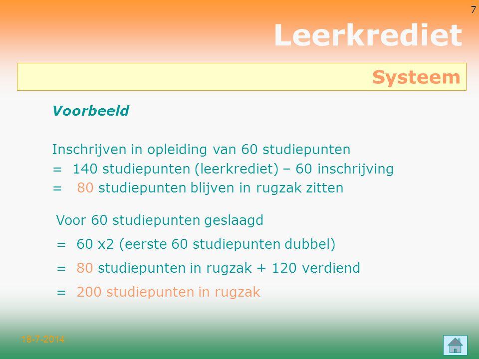 18-7-2014 7 Voorbeeld Inschrijven in opleiding van 60 studiepunten = 140 studiepunten (leerkrediet) – 60 inschrijving = 80 studiepunten blijven in rug