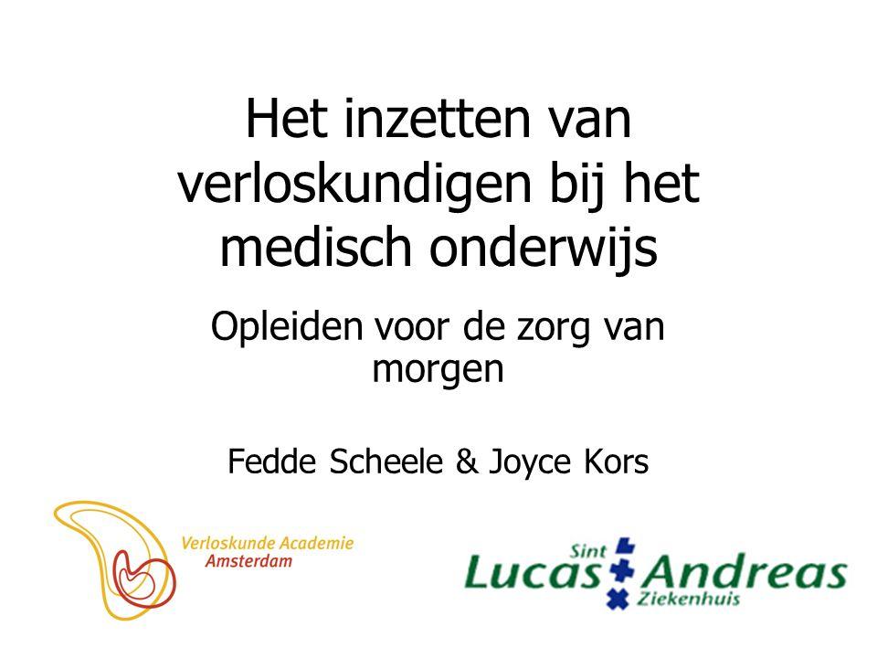 Het inzetten van verloskundigen bij het medisch onderwijs Opleiden voor de zorg van morgen Fedde Scheele & Joyce Kors