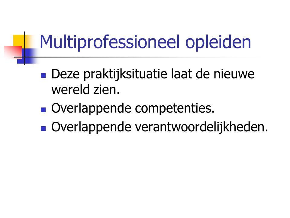 Multiprofessioneel opleiden Deze praktijksituatie laat de nieuwe wereld zien.