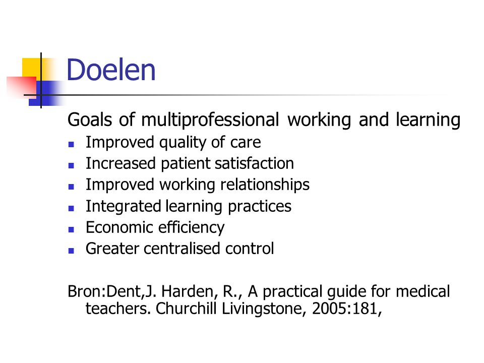 Doelen Goals of multiprofessional working and learning Improved quality of care Increased patient satisfaction Improved working relationships Integrat