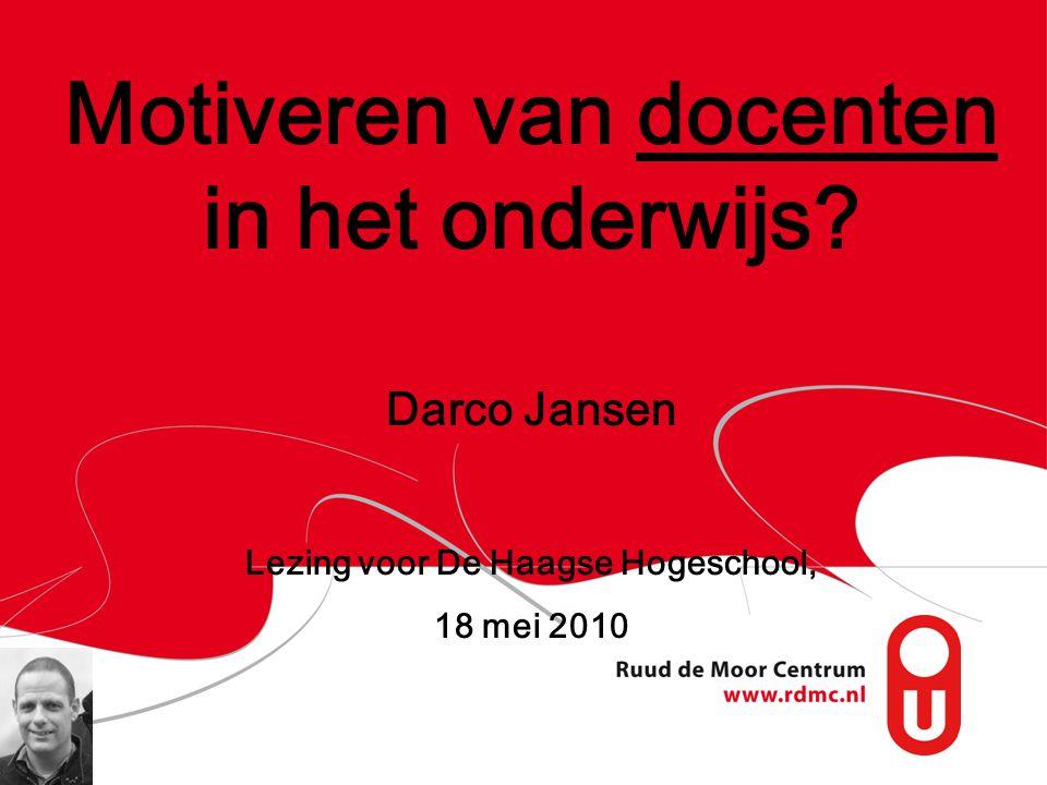 Motiveren van docenten in het onderwijs? Darco Jansen Lezing voor De Haagse Hogeschool, 18 mei 2010