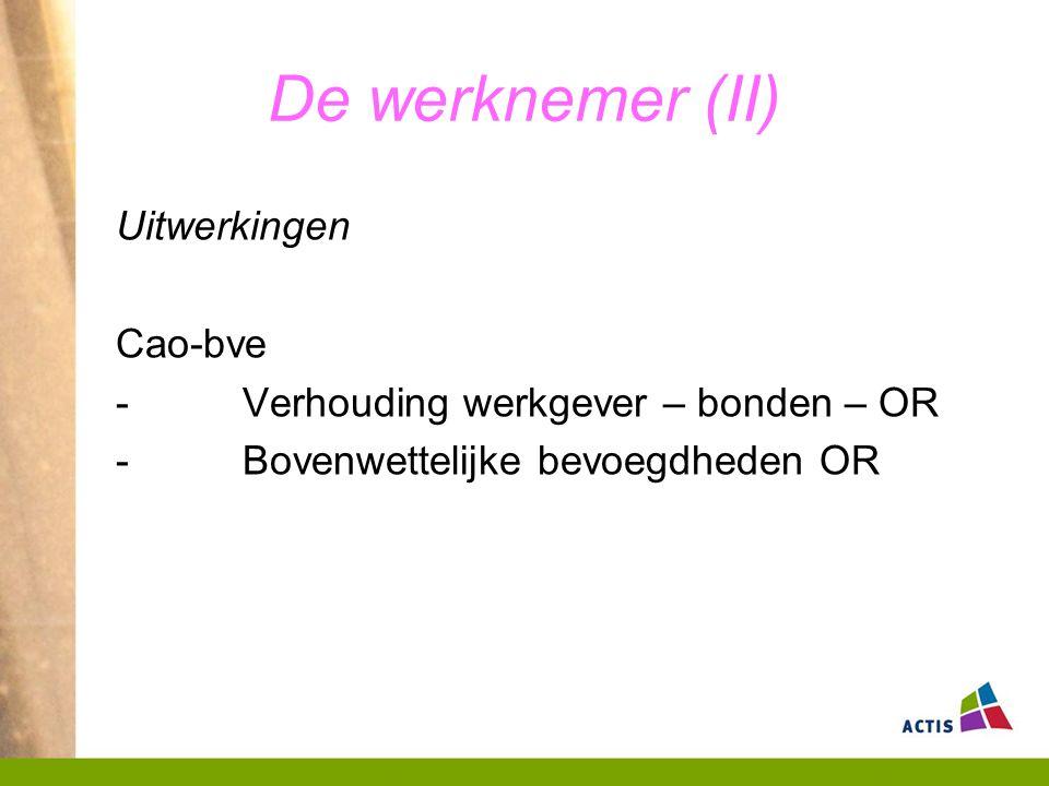 De werknemer (II) Uitwerkingen Cao-bve - Verhouding werkgever – bonden – OR - Bovenwettelijke bevoegdheden OR