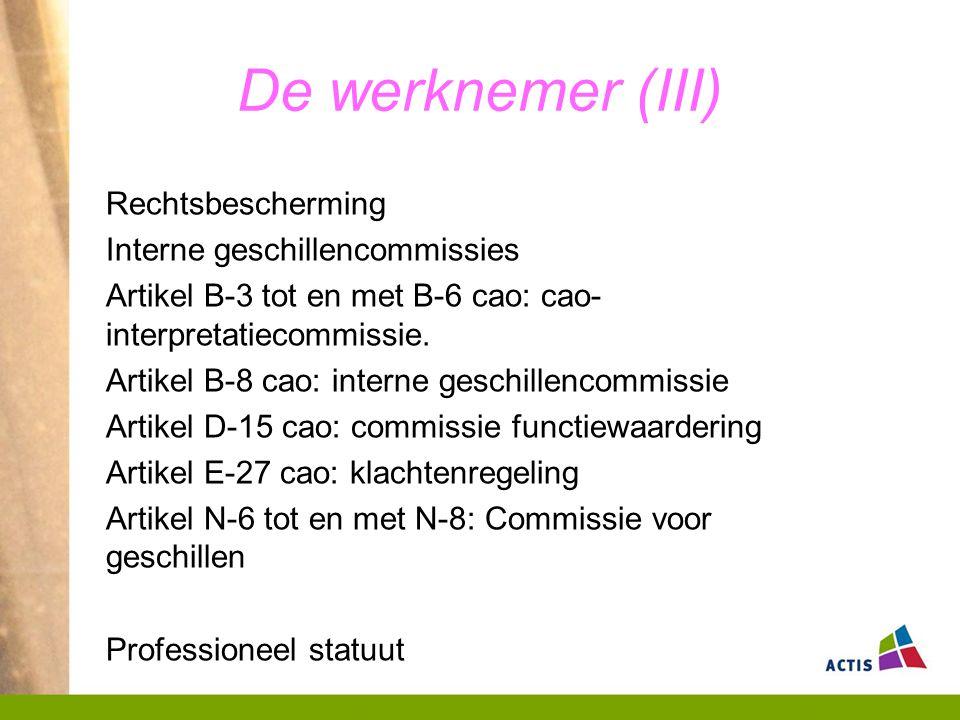 De werknemer (III) Rechtsbescherming Interne geschillencommissies Artikel B-3 tot en met B-6 cao: cao- interpretatiecommissie.
