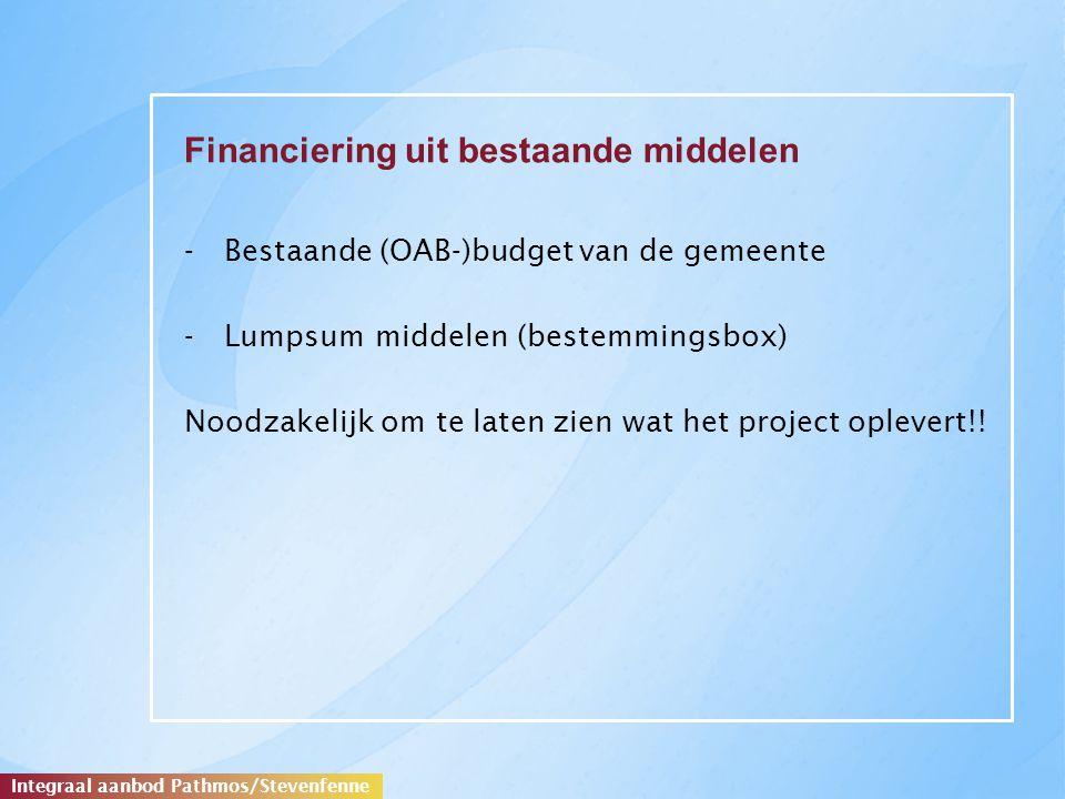 Financiering uit bestaande middelen -Bestaande (OAB-)budget van de gemeente -Lumpsum middelen (bestemmingsbox) Noodzakelijk om te laten zien wat het project oplevert!.