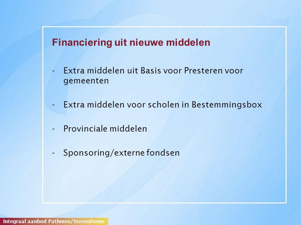 Financiering uit nieuwe middelen -Extra middelen uit Basis voor Presteren voor gemeenten -Extra middelen voor scholen in Bestemmingsbox -Provinciale middelen -Sponsoring/externe fondsen Integraal aanbod Pathmos/Stevenfenne