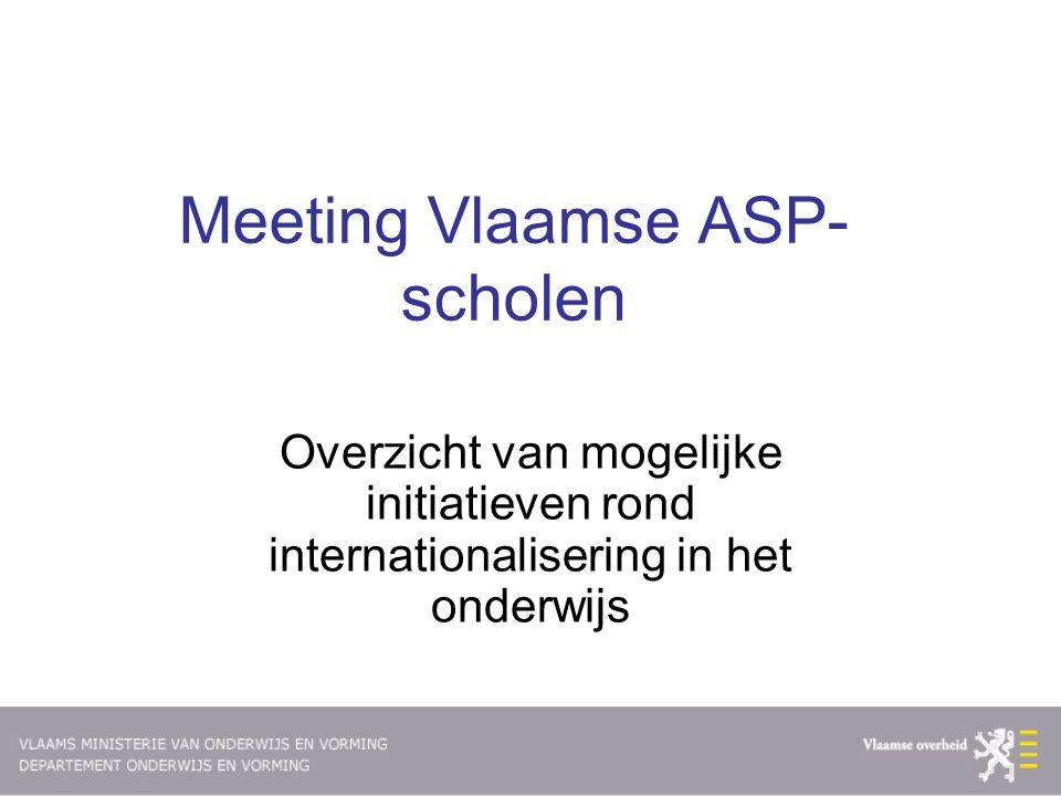 Meeting Vlaamse ASP- scholen Overzicht van mogelijke initiatieven rond internationalisering in het onderwijs