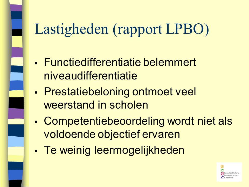 Lastigheden (rapport LPBO)  Functiedifferentiatie belemmert niveaudifferentiatie  Prestatiebeloning ontmoet veel weerstand in scholen  Competentiebeoordeling wordt niet als voldoende objectief ervaren  Te weinig leermogelijkheden