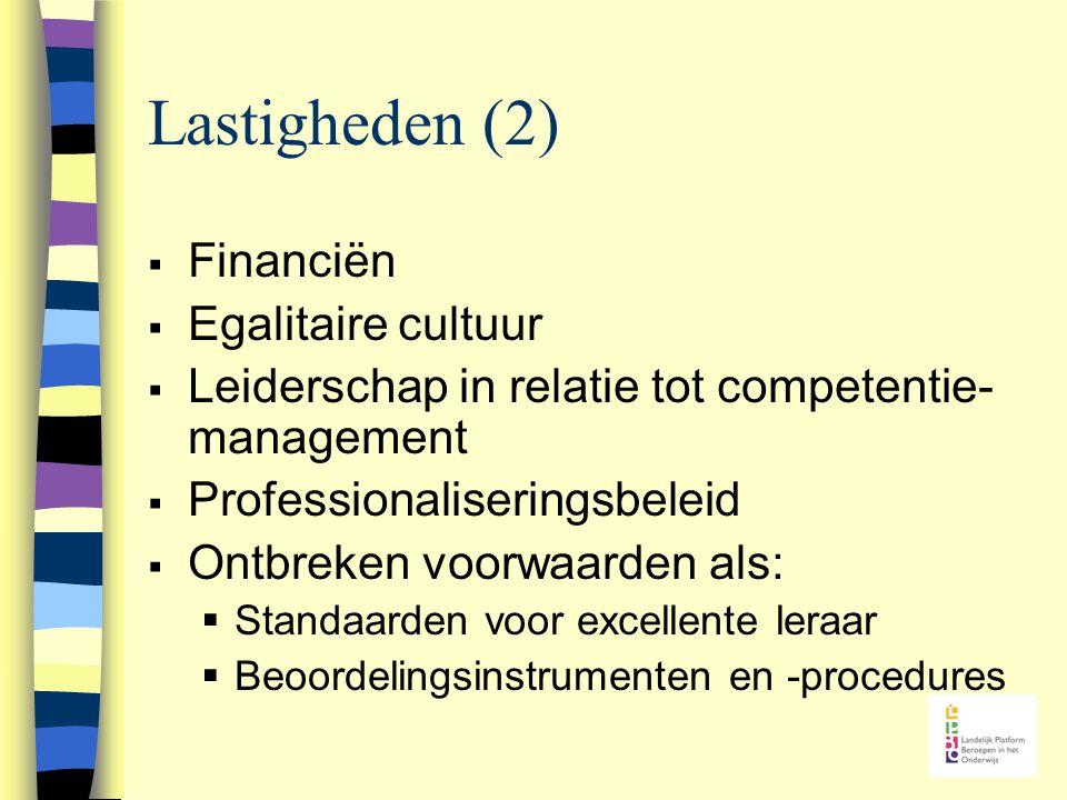 Lastigheden (2)  Financiën  Egalitaire cultuur  Leiderschap in relatie tot competentie- management  Professionaliseringsbeleid  Ontbreken voorwaa