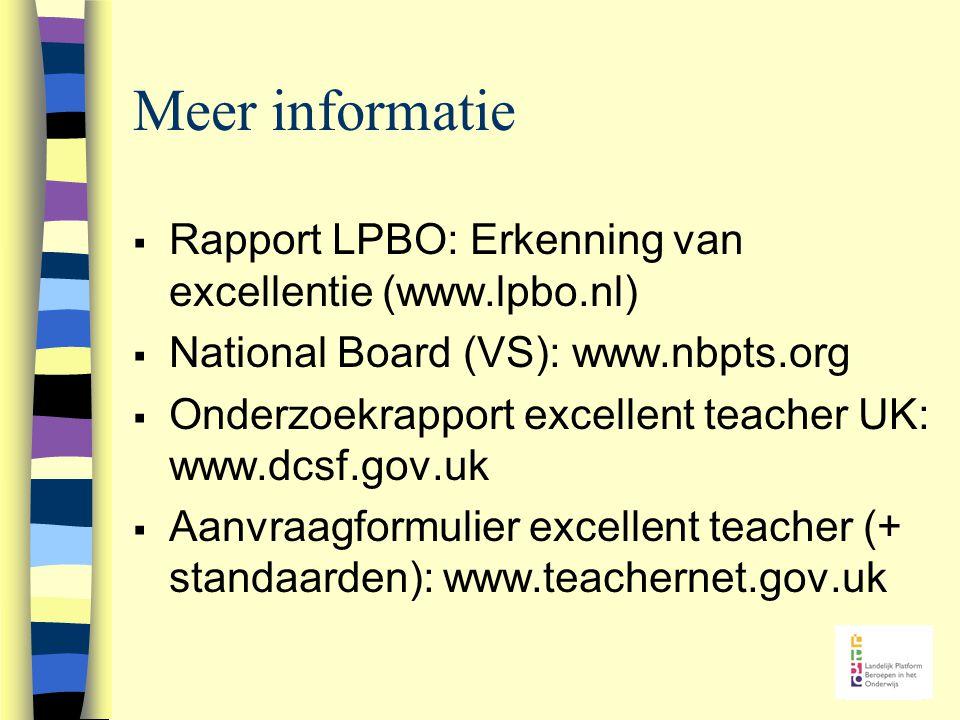 Meer informatie  Rapport LPBO: Erkenning van excellentie (www.lpbo.nl)  National Board (VS): www.nbpts.org  Onderzoekrapport excellent teacher UK: www.dcsf.gov.uk  Aanvraagformulier excellent teacher (+ standaarden): www.teachernet.gov.uk