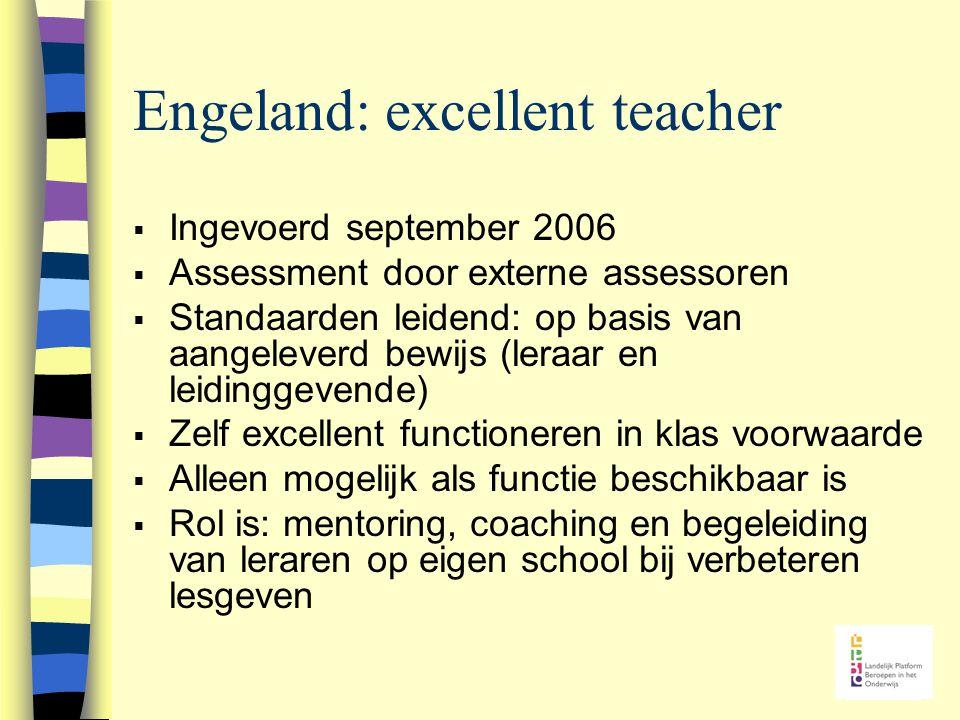 Engeland: excellent teacher  Ingevoerd september 2006  Assessment door externe assessoren  Standaarden leidend: op basis van aangeleverd bewijs (le
