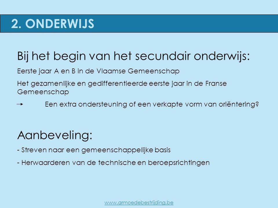 2. ONDERWIJS www.armoedebestrijding.be Bij het begin van het secundair onderwijs: Eerste jaar A en B in de Vlaamse Gemeenschap Het gezamenlijke en ged