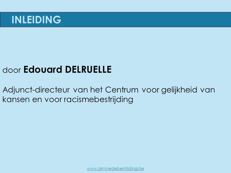 door Edouard DELRUELLE Adjunct-directeur van het Centrum voor gelijkheid van kansen en voor racismebestrijding INLEIDING www.armoedebestrijding.be