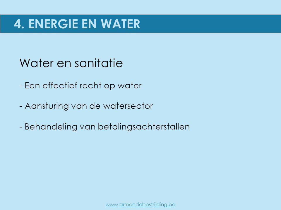 Water en sanitatie - Een effectief recht op water - Aansturing van de watersector - Behandeling van betalingsachterstallen 4. ENERGIE EN WATER www.arm