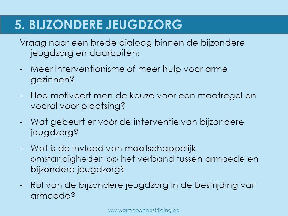Vraag naar een brede dialoog binnen de bijzondere jeugdzorg en daarbuiten: -Meer interventionisme of meer hulp voor arme gezinnen? -Hoe motiveert men
