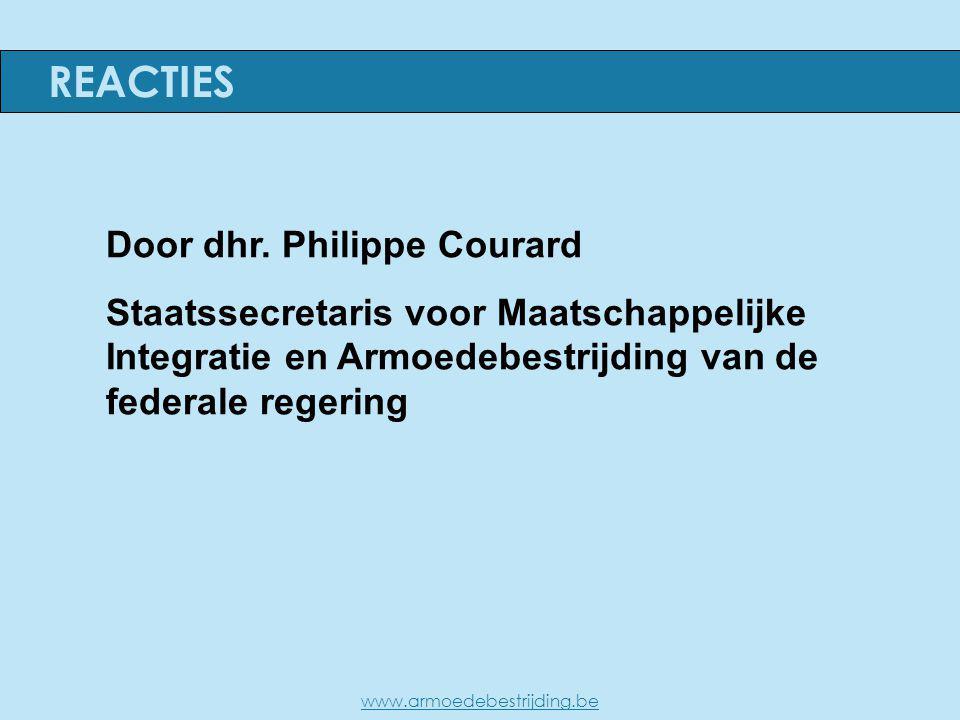 Door dhr. Philippe Courard Staatssecretaris voor Maatschappelijke Integratie en Armoedebestrijding van de federale regering REACTIES www.armoedebestri